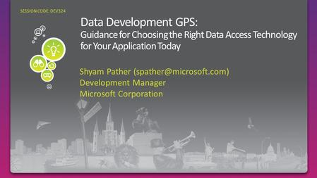 Shyam Pather Development Manager Microsoft Corporation SESSION CODE: DEV324.