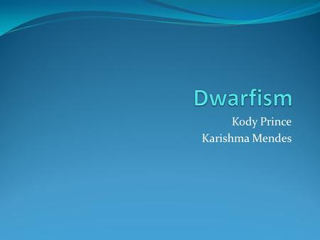 Kody Prince Karishma Mendes. What is Dwarfism? Dwarfism is characterized by short stature. Technically, that means an adult height of 4 feet 10 inches.