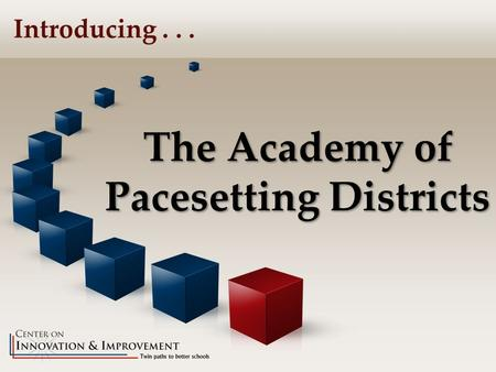 The Academy of Pacesetting Districts Introducing...