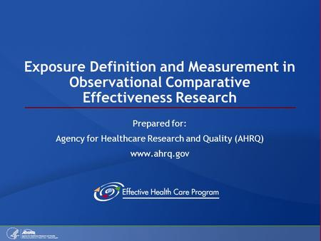 Exposure Definition and Measurement in Observational Comparative Effectiveness Research Prepared for: Agency for Healthcare Research and Quality (AHRQ)