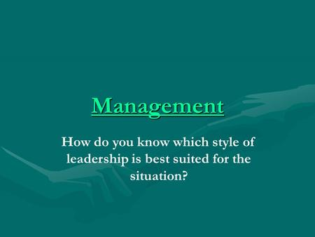 Management How do you know which style of leadership is best suited for the situation?