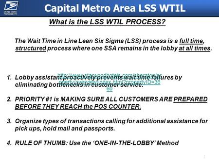 1 What is the LSS WTIL PROCESS? The Wait Time in Line Lean Six Sigma (LSS) process is a full time, structured process where one SSA remains in the lobby.