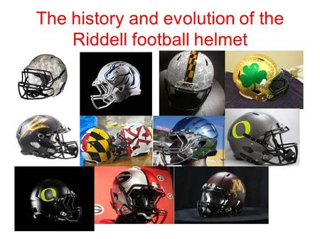 The history and evolution of the Riddell football helmet.