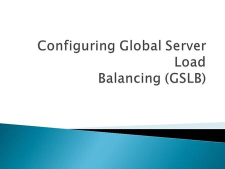  Global server load balancing is used to manage traffic flow to a web site hosted on two separate server farms that ideally are in different geographic.