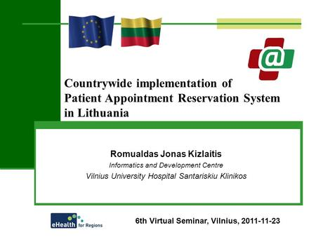 Countrywide implementation of Patient Appointment Reservation System in Lithuania Romualdas Jonas Kizlaitis Informatics and Development Centre Vilnius.