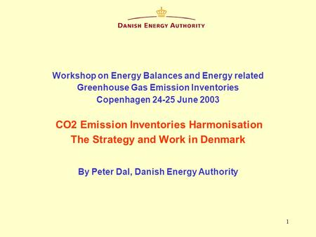 1 Workshop on Energy Balances and Energy related Greenhouse Gas Emission Inventories Copenhagen 24-25 June 2003 CO2 Emission Inventories Harmonisation.