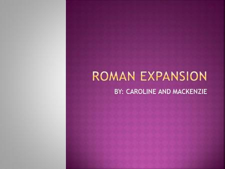 BY: CAROLINE AND MACKENZIE.  A couple key events in this time period was Roman men were very well trained soldiers. Also Romans gradually took over Italy's.