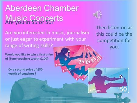 Aberdeen Chamber Music Concerts Are you in S5 or S6? Are you interested in music, journalism or just eager to experiment with your range of writing skills?