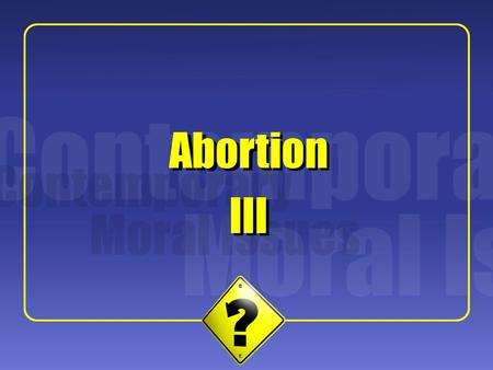 "1 Abortion III Abortion. 2 Marquis' Project Thesis: In the overwhelming majority of cases, deliberate abortions are seriously immoral. Don Marquis: ""Why."
