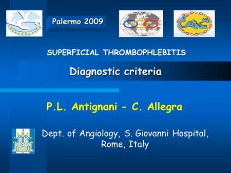 Diagnostic criteria Palermo 2009 P.L. Antignani - C. Allegra Dept. of Angiology, S. Giovanni Hospital, Rome, Italy SUPERFICIAL THROMBOPHLEBITIS.