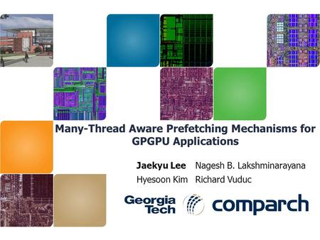 Many-Thread Aware Prefetching Mechanisms for GPGPU Applications Jaekyu LeeNagesh B. Lakshminarayana Hyesoon KimRichard Vuduc.