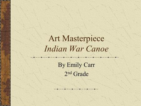 Art Masterpiece Indian War Canoe By Emily Carr 2 nd Grade.