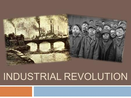 INDUSTRIAL REVOLUTION. Industrial Revolution  Before we can take a look at the Industrial Revolution, we first need to understand the economic system.