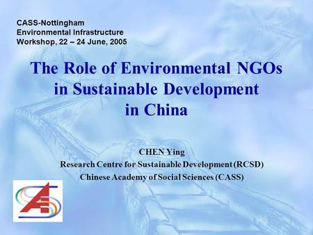 The Role of Environmental NGOs in Sustainable Development in China CHEN Ying Research Centre for Sustainable Development (RCSD) Chinese Academy of Social.