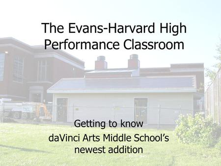 The Evans-Harvard High Performance Classroom Getting to know daVinci Arts Middle School's newest addition.