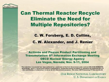 Can Thermal Reactor Recycle Eliminate the Need for Multiple Repositories? C. W. Forsberg, E. D. Collins, C. W. Alexander, and J. Renier Actinide and Fission.