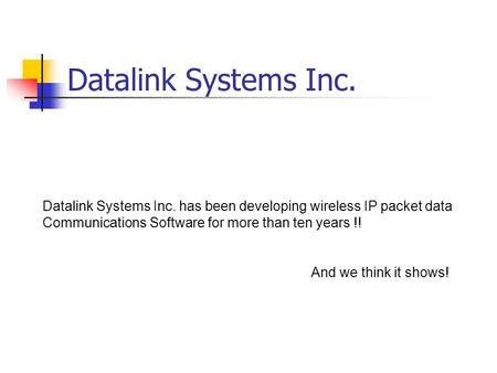 Datalink Systems Inc. Datalink Systems Inc. has been developing wireless IP packet data Communications Software for more than ten years !! And we think.