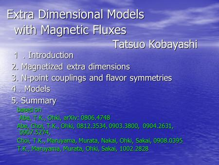 Extra Dimensional Models with Magnetic Fluxes Tatsuo Kobayashi 1. Introduction 2. Magnetized extra dimensions 3. N-point couplings and flavor symmetries.