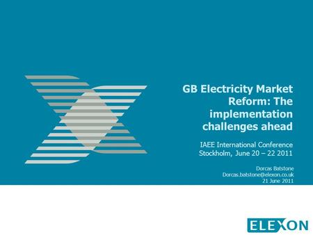 GB Electricity Market Reform: The implementation challenges ahead IAEE International Conference Stockholm, June 20 – 22 2011 Dorcas Batstone