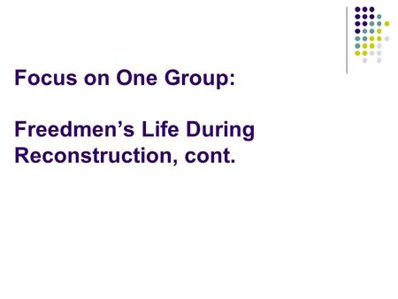 Focus on One Group: Freedmen's Life During Reconstruction, cont.