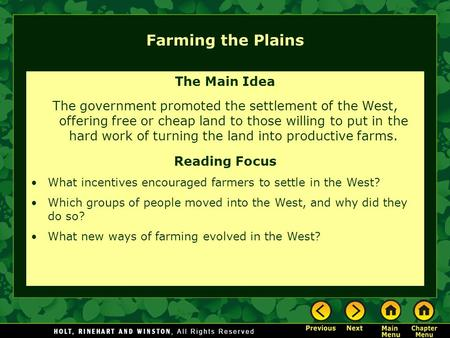 Farming the Plains The Main Idea The government promoted the settlement of the West, offering free or cheap land to those willing to put in the hard work.