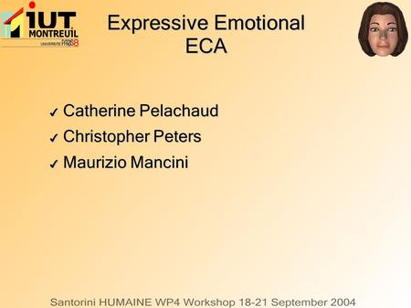 Expressive Emotional ECA ✔ Catherine Pelachaud ✔ Christopher Peters ✔ Maurizio Mancini.