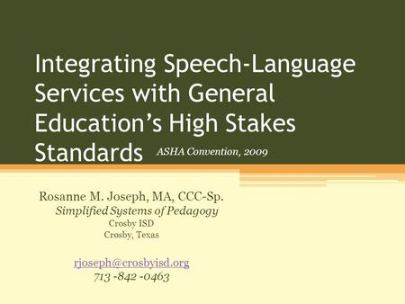 Integrating Speech-Language Services with General Education's High Stakes Standards Rosanne M. Joseph, MA, CCC-Sp. Simplified Systems of Pedagogy Crosby.