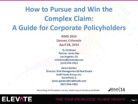Page 1 Recording of this session via any media type is strictly prohibited. Page 1 How to Pursue and Win the Complex Claim: A Guide for Corporate Policyholders.