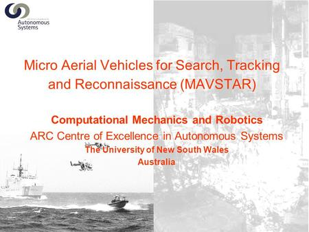 MAV08, Agra, India Tomonari Furukawa 1 Micro Aerial Vehicles for Search, Tracking and Reconnaissance (MAVSTAR) Computational Mechanics and Robotics ARC.