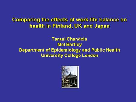 Comparing the effects of work-life balance on health in Finland, UK and Japan Comparing the effects of work-life balance on health in Finland, UK and Japan.