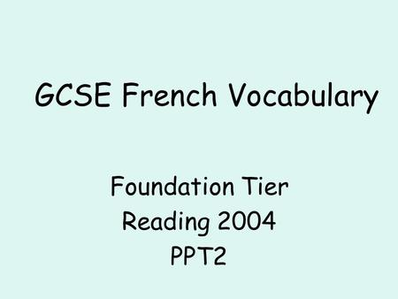 GCSE French Vocabulary Foundation Tier Reading 2004 PPT2.