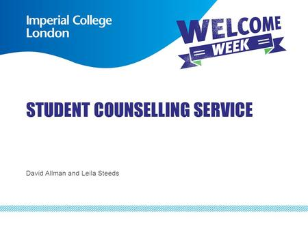 STUDENT COUNSELLING SERVICE David Allman and Leila Steeds.