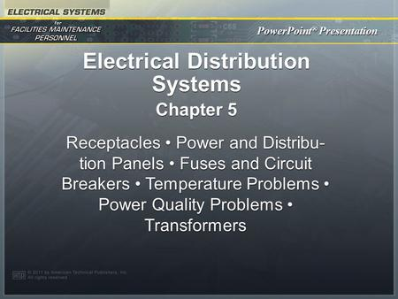 PowerPoint ® Presentation Electrical Distribution Systems Chapter 5 Receptacles Power and Distribu- tion Panels Fuses and Circuit Breakers Temperature.