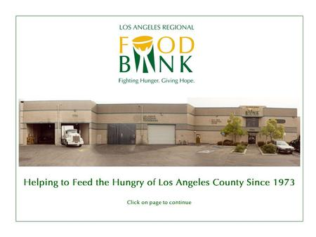 Helping to Feed the Hungry of Los Angeles County Since 1973 Click on page to continue.