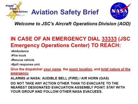 Welcome to JSC's Aircraft Operations Division (AOD) IN CASE OF AN EMERGENCY DIAL 33333 (JSC Emergency Operations Center) TO REACH:  Ambulance  Fire truck.