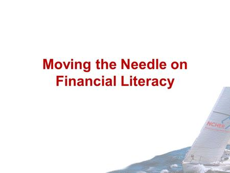 "Moving the Needle on Financial Literacy. Perspective "" While freshman and their parents are likely thinking more about tests and academics during orientation,"