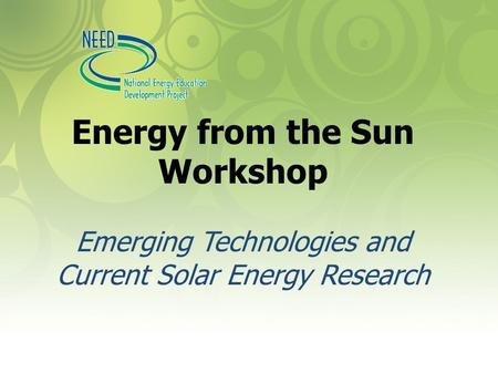 Energy from the Sun Workshop Emerging Technologies and Current Solar Energy Research.
