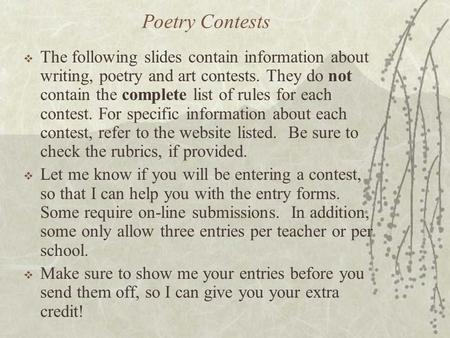 Poetry Contests  The following slides contain information about writing, poetry and art contests. They do not contain the complete list of rules for each.