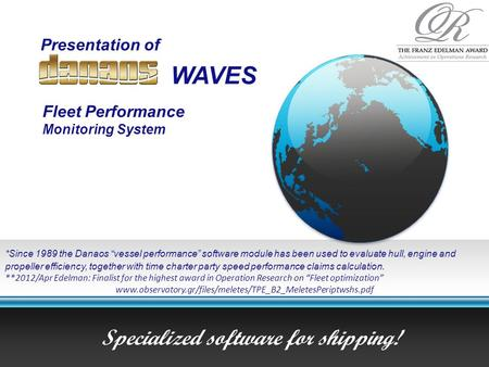 "Presentation of Specialized software for shipping! WAVES Fleet Performance Monitoring System *Since 1989 the Danaos ""vessel performance"" software module."