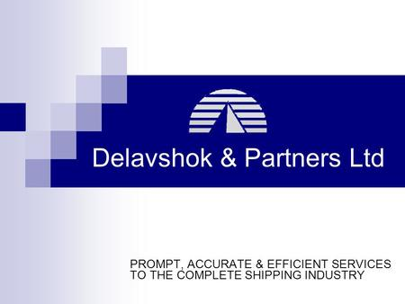 Delavshok & Partners Ltd PROMPT, ACCURATE & EFFICIENT SERVICES TO THE COMPLETE SHIPPING INDUSTRY.