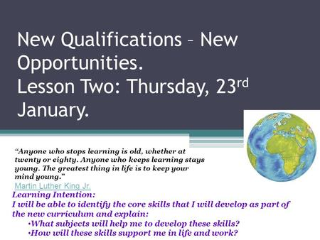 New Qualifications – New Opportunities. Lesson Two: Thursday, 23 rd January. Learning Intention: I will be able to identify the core skills that I will.