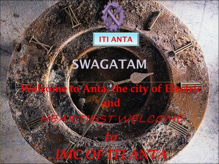 Welcome to Anta, the city of Electric and HEARTIEST WELCOME to IMC OF ITI ANTA ITI ANTA.
