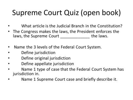 Supreme Court Quiz (open book) What article is the Judicial Branch in the Constitution? The Congress makes the laws, the President enforces the laws, the.
