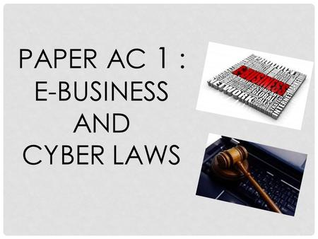 PAPER AC 1 : E-BUSINESS AND CYBER LAWS. MEANING OF E-BUSINESS  E-business, is the application of information and communication technologies (ICT) which.