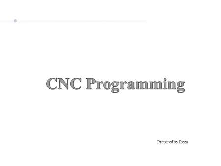CNC Programming Prepared by Reza.