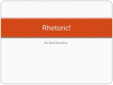 Rhetoric! An Introduction.