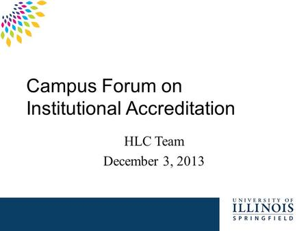 Campus Forum on Institutional Accreditation HLC Team December 3, 2013.