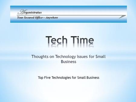 Thoughts on Technology Issues for Small Business Top Five Technologies for Small Business.