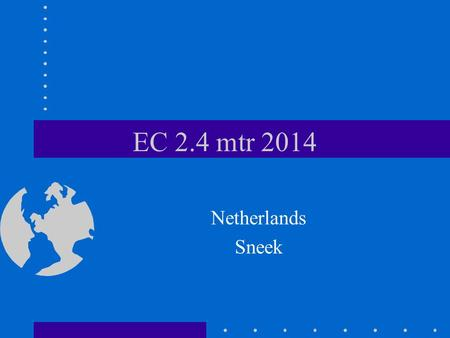 EC 2.4 mtr 2014 Netherlands Sneek. The Netherlands Centre of western Europe 16 million inhabitants Many lakes and seas for sailing events Over a million.