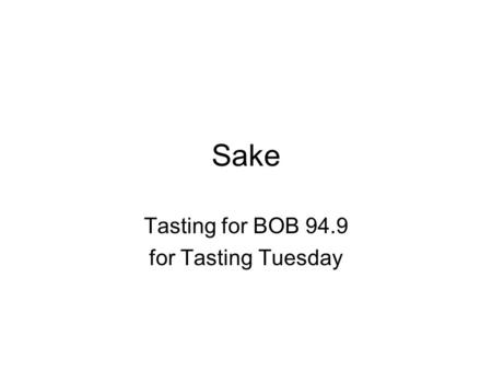"Sake Tasting for BOB 94.9 for Tasting Tuesday. Sake The actual term ""Sake"" refers to Nihonshu which is a specific alcoholic beverage made from fermented."